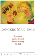 Dangers Men Face: Overcoming the Five Greatest Threats to Living Life Well (Experiencing God)