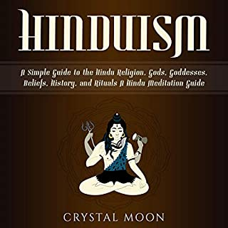 Hinduism: A Simple Guide to the Hindu Religion, Gods, Goddesses, Beliefs, History, and Rituals + A Hindu Meditation Guide                   By:                                                                                                                                 Crystal Moon                               Narrated by:                                                                                                                                 Kay Webster                      Length: 6 hrs and 59 mins     15 ratings     Overall 4.8