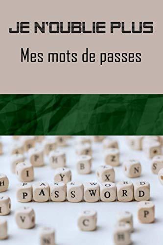 Je n'oublie plus mes mots de passes | Carnet de 100 pages | Stocker en toute sécurité vos adresses de site internet et mot de passe |: Stocker en ... de passe | format 15,24 x 22,86 cm (6 x 9)
