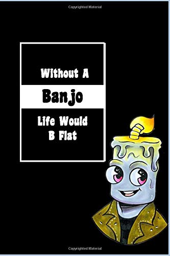 Without A Banjo Life Would B Flat: Lined Notebook, Journaling, Blank...