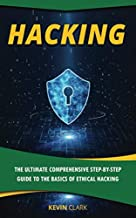 Hacking : The Ultimate Comprehensive Step-By-Step Guide to the Basics of Ethical Hacking