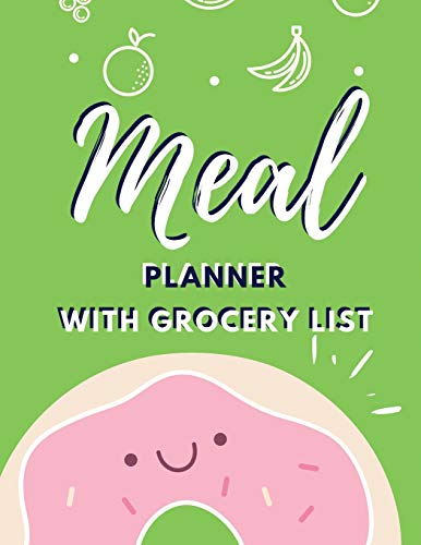 Meal Planner With Grocery List: Family Planners Healthy Daily Tracker Menu Ideas and Shopping Lists Planning ,Track and Plan Your Meals (52 Week Food ... Log / Journal) Weekly Meal Prep (Happy Meals)