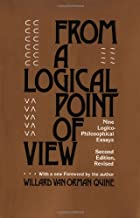 By W. V. Quine From a Logical Point of View: Nine Logico-Philosophical Essays, Second Revised Edition (Revised) [Paperback]