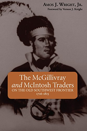 The McGillivray and McIntosh Traders: On the Old Southwest Frontier, 1716-1815 (English Edition)