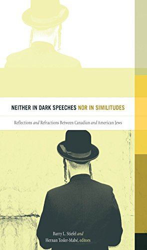 Neither in Dark Speeches nor in Similitudes: Reflections and Refractions Between Canadian and American Jews (English Edition)