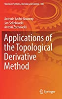Applications of the Topological Derivative Method (Studies in Systems, Decision and Control (188))