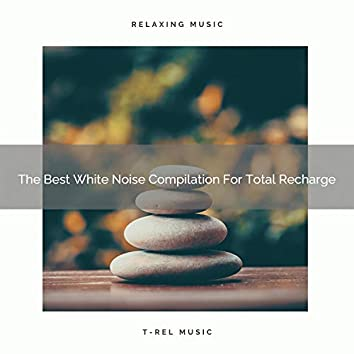 The Best White Noise Compilation For Total Recharge