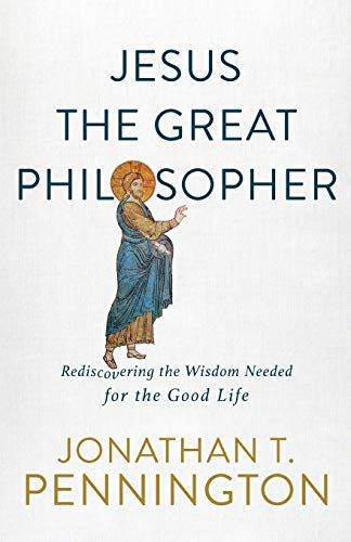 Compare Textbook Prices for Jesus the Great Philosopher: Rediscovering the Wisdom Needed for the Good Life  ISBN 9781587434655 by Jonathan T. Pennington