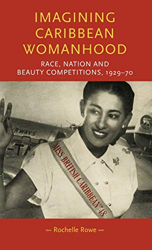 Imagining Caribbean Womanhood: Race, Nation and Beauty Contests, 1929-70