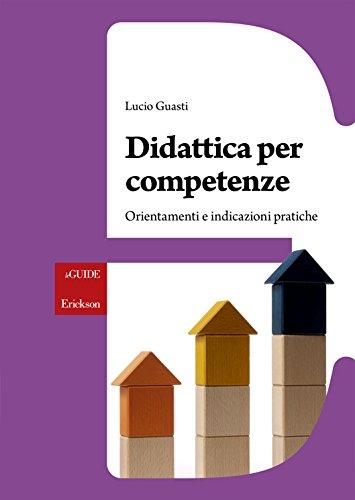 Didattica per competenze: Orientamenti e indicazioni pratiche (le GUIDE)