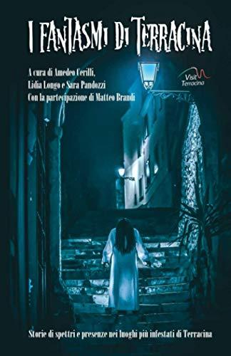 I Fantasmi di Terracina: Storie di spettri e presenze nei luoghi più infestati di Terracina