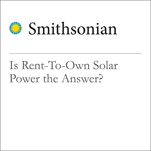 Is Rent-To-Own Solar Power the Answer? cover art