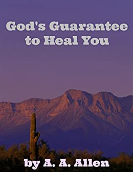 God's Guarantee to Heal You by [A. A. Allen]