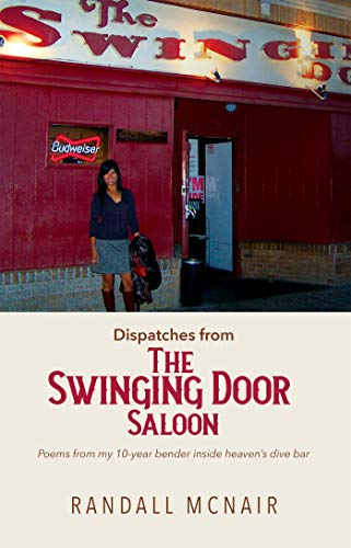 Dispatches from the Swinging Door Saloon: Poems from my 10-year bender inside heaven's dive bar (Bar Poems) by [Randall McNair]