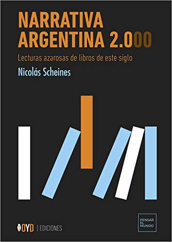 Narrativa Argentina 2.000: Lecturas azarosas de libros de este siglo (Pensar el mundo nº 1)