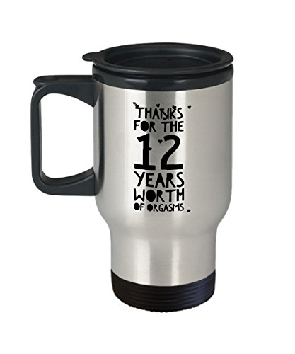 12th Wedding Anniversary Gifts For Him - Thanks For All The Years Of Orgasms - 12 Th Yr Year Twelfth Twelve Romantic Sexy Tumbler Travel Coffee Mug Cup For Her Men Women Husband Wife