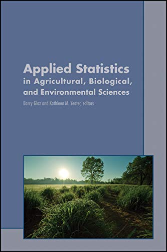 Compare Textbook Prices for Applied Statistics in Agricultural, Biological, and Environmental Sciences ASA, CSSA, and SSSA Books 1 Edition ISBN 9780891183594 by Glaz, Barry,Yeater, Kathleen M.