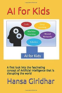 AI for Kids: A first look into the fascinating concept of Artificial Intelligence that is disrupting the world