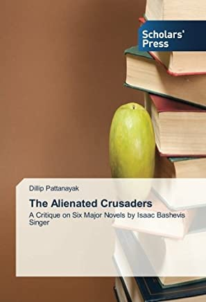 The Alienated Crusaders: A Critique on Six Major Novels by Isaac Bashevis Singer