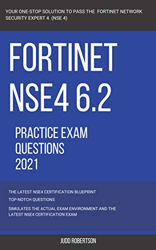 Fortinet: NSE4 6.2 Actual Exam Actual Questions 2021 Fortinet Network Security Expert 4 - NSE 4 (English Edition)