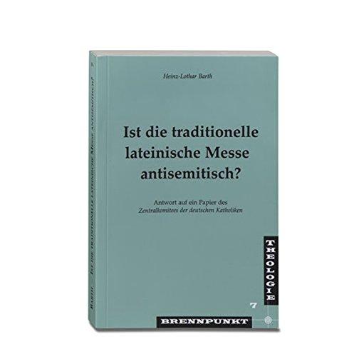 Ist die traditionelle lateinische Messe antisemitisch?: Antwort auf ein Papier des Zentralkomitees der deutschen Katholiken (Brennpunkt Theologie)