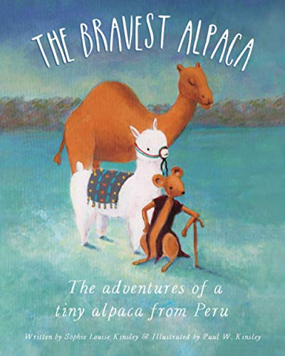 The Bravest Alpaca: The adventures of a tiny alpaca from Peru