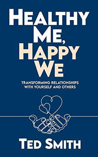 Healthy Me, Happy We: Transforming Relationships with Yourself and Others
