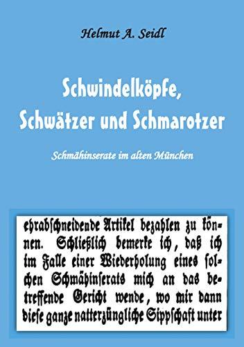 Schwindelköpfe, Schwätzer und Schmarotzer: Schmähinserate im alten München. Mit 50 Abbildungen