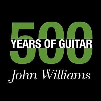 John Williams - 500 Years Of Guitar