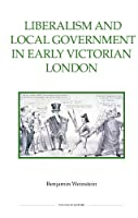 Liberalism and Local Government in Early Victorian London (Studies in History New Series)