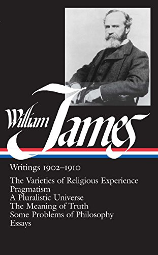 William James: Writings 1902-1910: The Varieties of Religious Experience/Pragmatism/A Pluralistic...