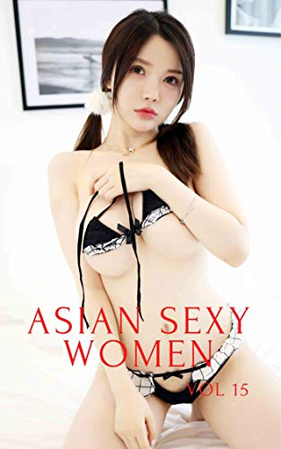 Asian Sexy Women: Chinese model (Vol 15). Lovely, sweet and super attractive! (English Edition)