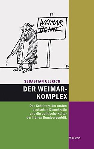 Der Weimar-Komplex: Das Scheitern der ersten deutschen Demokratie und die politische Kultur der frühen Bundesrepublik 1945 - 1959 (Hamburger Beiträge zur Sozial- und Zeitgeschichte)