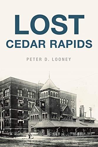Lost Cedar Rapids -  Looney, Peter D., Paperback