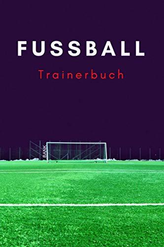 Fußball Trainerbuch 2021 - für Trainer: Taktiken, Aufstellung, Spielplan