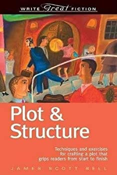 Plot & Structure Techniques & Exercises for Crafting a Plot That Grips Readers from Start to Finish