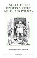 English Public Opinion and the American Civil War (ROYAL HISTORICAL SOCIETY STUDIES IN HISTORY NEW SERIES)