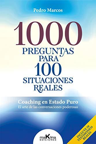 1000 PREGUNTAS PARA100 SITUACIONES REALES: Coaching en Estado Puro. El arte de las conversaciones poderosas