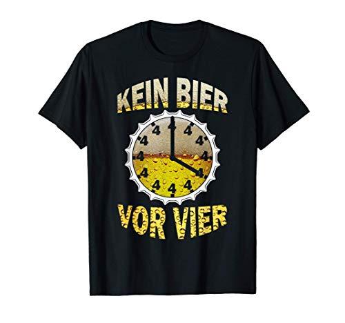 Kein Bier vor Vier Uhr Saufen lustiges Feierabend Bier T-Shirt