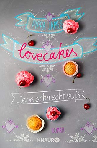 Lovecakes - Liebe schmeckt süß: Roman von [Pippa James, Ursula C. Sturm]