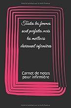 Toutes les femmes sont parfaites mais les meilleurs deviennent infirmières: Carnet de notes pour infirmière (French Edition)