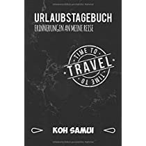 Urlaubstagebuch Koh Samui: Persoenliches Reisejournal fuer deine Reise nach Koh Samui | Reiselogbuch fuer Reiseerinnerungen & Sehenswuerdigkeiten | Platz fuer 120 Tage