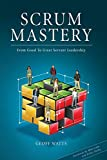 Scrum Mastery: From Good To Great Servant-Leadership - Rebecca Traeger