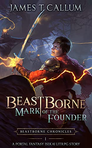 Beastborne: Mark of the Founder: A Portal Fantasy Isekai LitRPG Story (Beastborne Chronicles, Book 1) (English Edition)