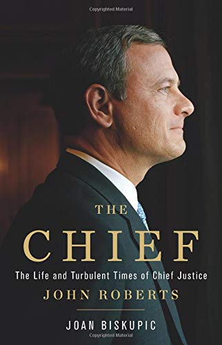 Image of The Chief: The Life and Turbulent Times of Chief Justice John Roberts