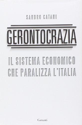 Gerontocrazia. Il sistema economico che paralizza l Italia