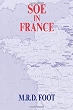 SOE in France: An Account of the Work of the British Special Operations Executive in France 1940-1944 (Government Official...