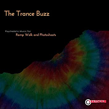The Trance Buzz - Psychedelic Music For Ramp Walk And Photoshoots