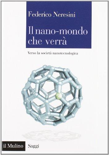 Il nano-mondo che verrà. Verso la società nanotecnologica