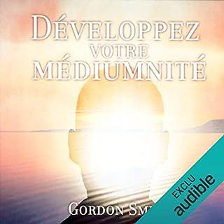 Développez votre médiumnité                   De :                                                                                                                                 Gordon Smith                               Lu par :                                                                                                                                 Tristan Harvey                      Durée : 1 h et 6 min     25 notations     Global 4,2